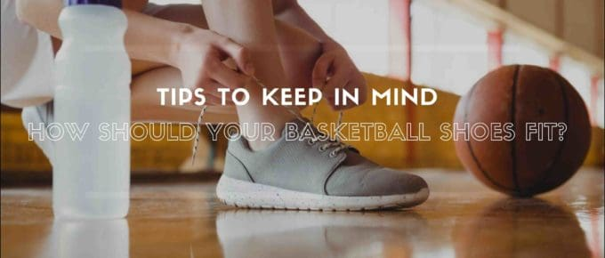 How Should Your Basketball Shoes Fit?